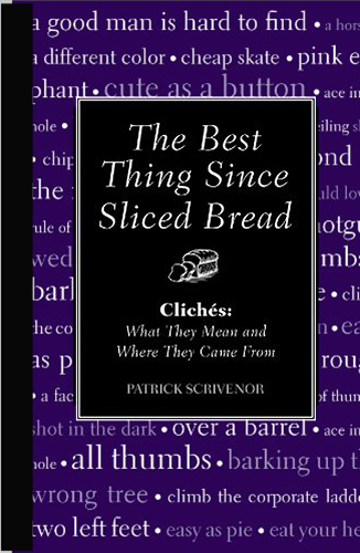 The Best Thing Since Sliced Bread: Cliches: