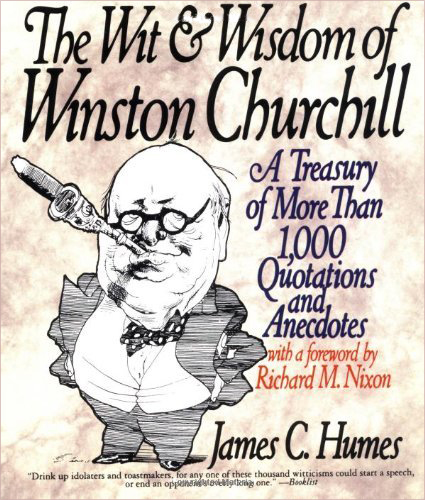 The Wit and Wisdom of Winston Churchill: